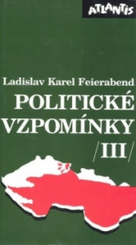 Carte Politické vzpomínky III. Ladislav Karel Feierabend