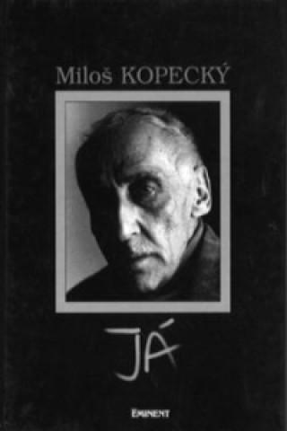 Miloš Kopecký Já