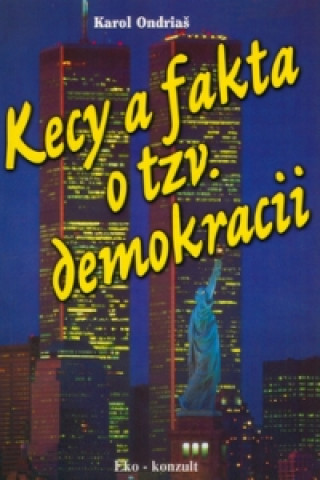 Kniha Kecy a fakta o tzv. demokracii Karol Ondriaš