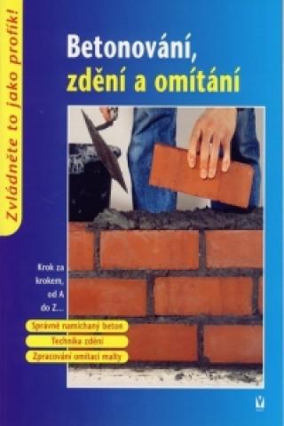 Betonování, zdění a omítání
