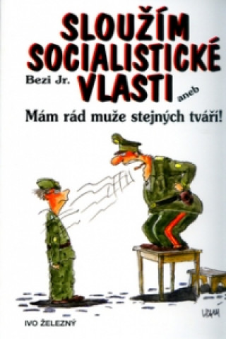 Ivo Železný Sloužím socialistické vlasti