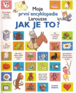 Moje první encyklopedie Larousse Jak je to?