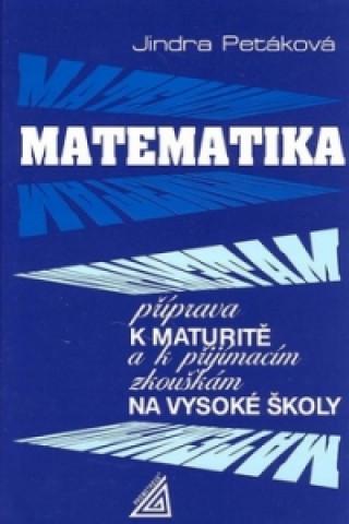 Carte Matematika příprava k maturitě a k přijímacím zkouškám na vysoké školy Jindra Petáková