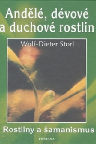 Carte Andělé, dévové a duchové rostlin Wolf-Dieter Storl