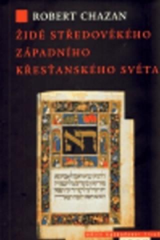 Carte Židé středověkého západního křesťanského světa 1000–1500 Robert Chazan