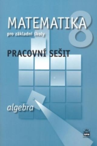 Matematika 8 pro základní školy Algebra Pracovní sešit