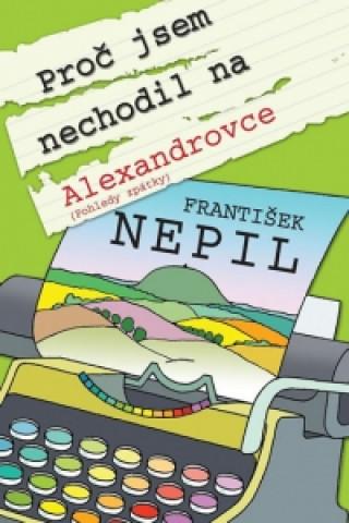 Carte Proč jsem nechodil na Alexandrovce František Nepil