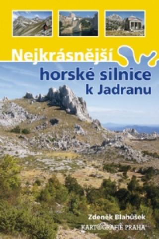 Materiale tipărite Nejkrásnější horské silnice k Jadranu Zdeněk Blahůšek