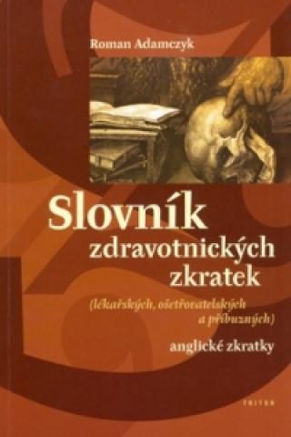 Carte Slovník zdravotnických zkratek Roman Adamczyk