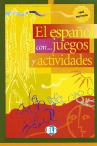 Kniha El espaňol con... juegos y actividades Nivel intermedio inferior Rocio Dominguez Pablo