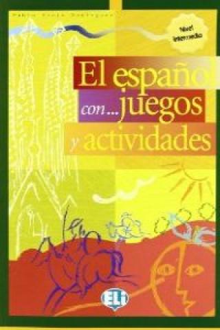 Kniha El espaňol con... juegos y actividades Nivel intermedio Rocio Dominguez Pablo