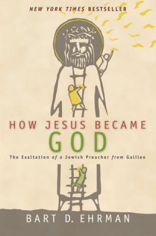 Carte How Jesus Became God Bart D. Ehrman