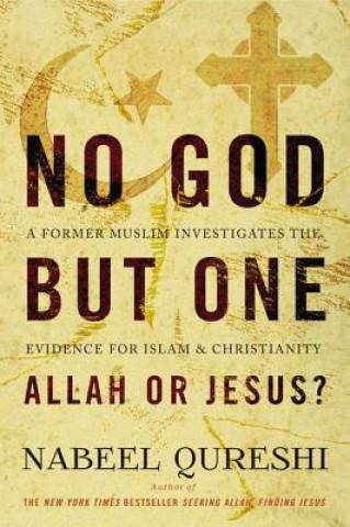 Carte No God but One: Allah or Jesus? Nabeel Qureshi
