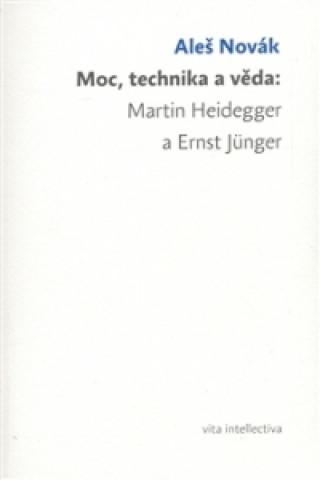MOC, TECHNIKA A VĚDA:MARTIN HEIDEGGER A ERNST JÜNGER