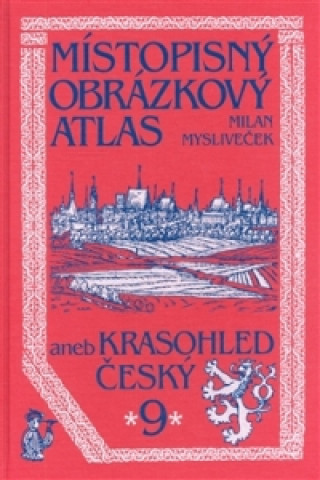 Chvojkovo nakladatelství Místopisný obrázkový atlas aneb Krasohled český 9.