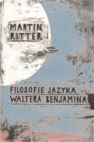 Carte FILOSOFIE JAZYKA WALTERA BENJAMINA Martin Ritter