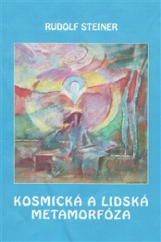 Carte KOSMICKÁ A LIDSKÁ METAMORFÓZA Rudolf Steiner