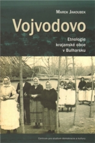Centrum pro studium demokracie a kultury (CDK) Vojvodovo : Etnologie krajanské obce v Bulharsku