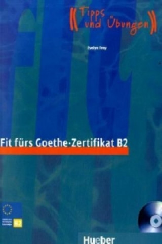 Carte Fit fürs Goethe-Zertifikat B2, m. Audio-CD Evelyn Frey
