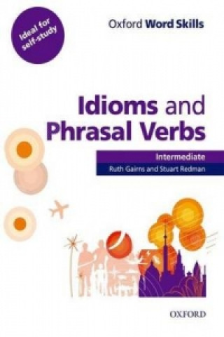Oxford Word Skills: Intermediate: Idioms and Phrasal Verbs S