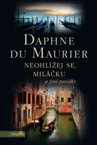 Carte Neohlížej se, miláčku a jiné povídky Daphne Du Maurier