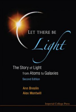Let There Be Light: The Story Of Light From Atoms To Galaxies (2nd Edition)