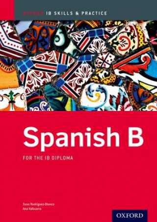 Spanish B Skills and Practice: Oxford IB Diploma Programme