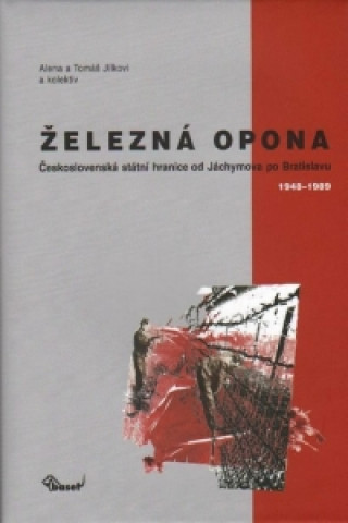 Železná opona / Československá státní hranice od Jáchymova po Bratislavu 1948–1989
