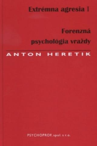 Extrémna agresia I. Forenzná psychológia vraždy