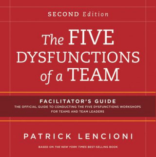 Five Dysfunctions of a Team: Facilitator's Guide Set