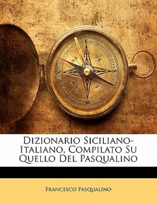 Kniha Dizionario Siciliano-Italiano, Compilato Su Quello Del Pasqualino Francesco Pasqualino