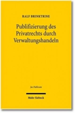Publifizierung des Privatrechts durch Verwaltungshandeln