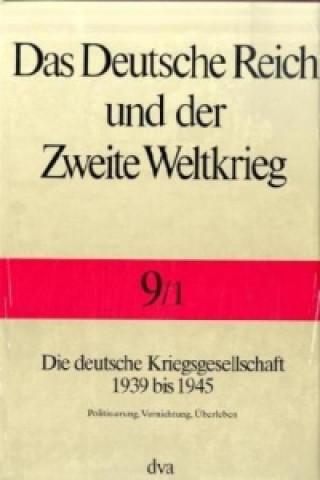 Die deutsche Kriegsgesellschaft 1939 bis 1945. Tl.1