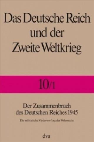 Der Zusammenbruch des Deutschen Reiches 1945. Halbbd.1