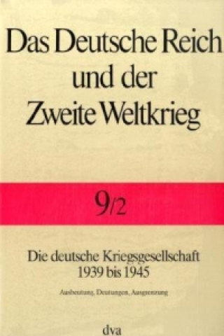 Die deutsche Kriegsgesellschaft 1939 bis 1945. Tl.2