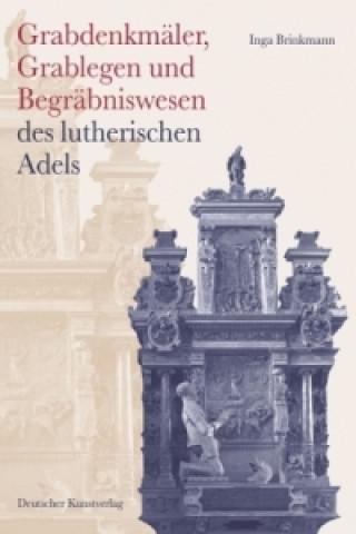 Grabdenkmäler. Grablegen und Begräbniswesen des lutherischen Adels