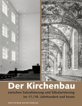 Der Kirchenbau zwischen Sakralisierung und Säkularisierung im 17./18. Jahrhundert und heute