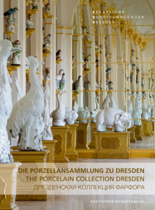 Die Porzellansammlung zu Dresden. The Porcelain Collection Dresden
