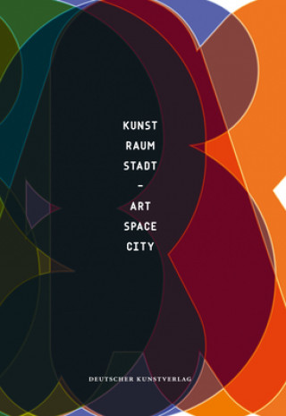 Kunst - Raum- Stadt. Art - Space - City