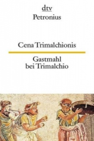 Cena Trimalchionis. Gastmahl bei Trimalchio