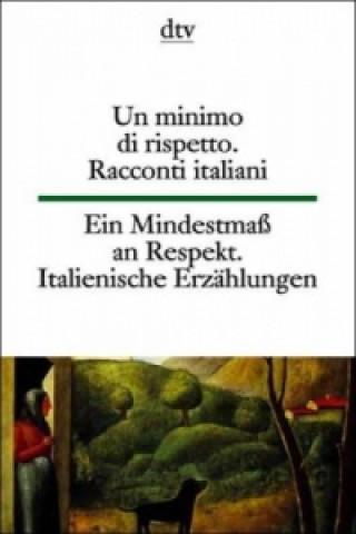 Un minimo di rispetto. Racconti italiani del Novecento. Ein Mindestmaß an Respekt. Italienische Erzählungen des 20. Jahrhunderts