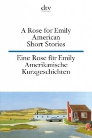 A Rose for Emily. American Short Stories. Eine Rose für Emily. Amerikanische Kurzgeschichten