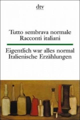 Eigentlich war alles normal, Italienische Erzählungen. Tutto sembrava normale, Racconti italiani