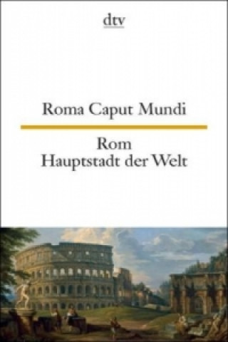 Rom Hauptstadt der Welt. Roma Caput Mundi