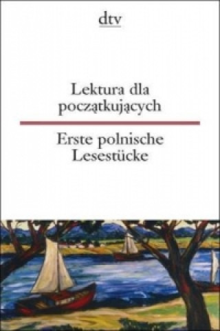 Lektura dla poczatkujacych. Erste polnische Lesestücke