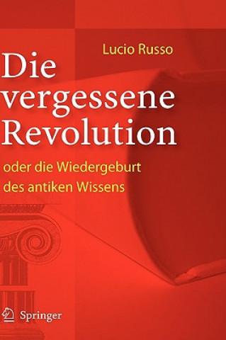 Carte Vergessene Revolution Oder Die Wiedergeburt DES Antiken Wissens Lucio Russo