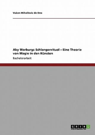 Kniha Aby Warburgs Schlangenritual - Eine Theorie von Magie in den Künsten Vukan Mihailovic de Deo
