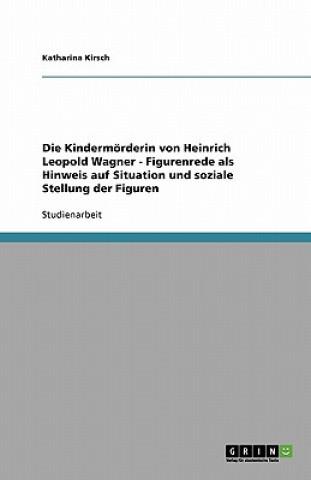 Kniha Kindermoerderin von Heinrich Leopold Wagner - Figurenrede als Hinweis auf Situation und soziale Stellung der Figuren Katharina Kirsch
