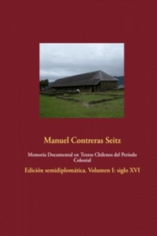 Kniha Memoria Documental en Textos Chilenos del Período Colonial Manuel Contreras Seitz