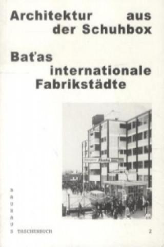 Carte Architektur aus der Schuhbox. Batas internationale Fabrikstädte Regina Bittner